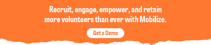 Get a demo of Mobilize to learn how this platform can supercharge your volunteer management, recruitment, and event planning efforts.