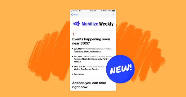 We started sending the Mobilize newsletter, a way for supporters to discover new opportunities and for organizations to grow their base.