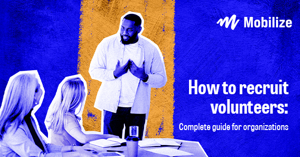 Learning how to recruit volunteers is essential for building a solid base of grassroots support. Use this crash course to get started.