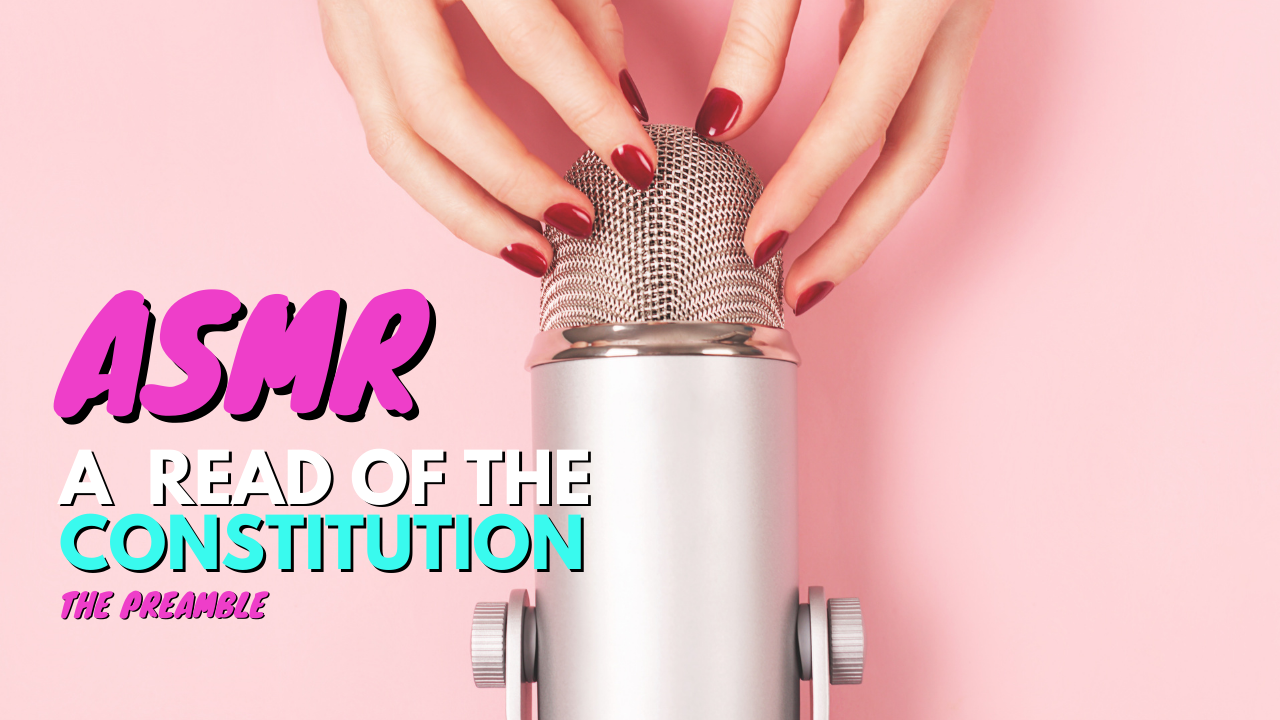 An ASMR Reading of the Constitution: The Preamble