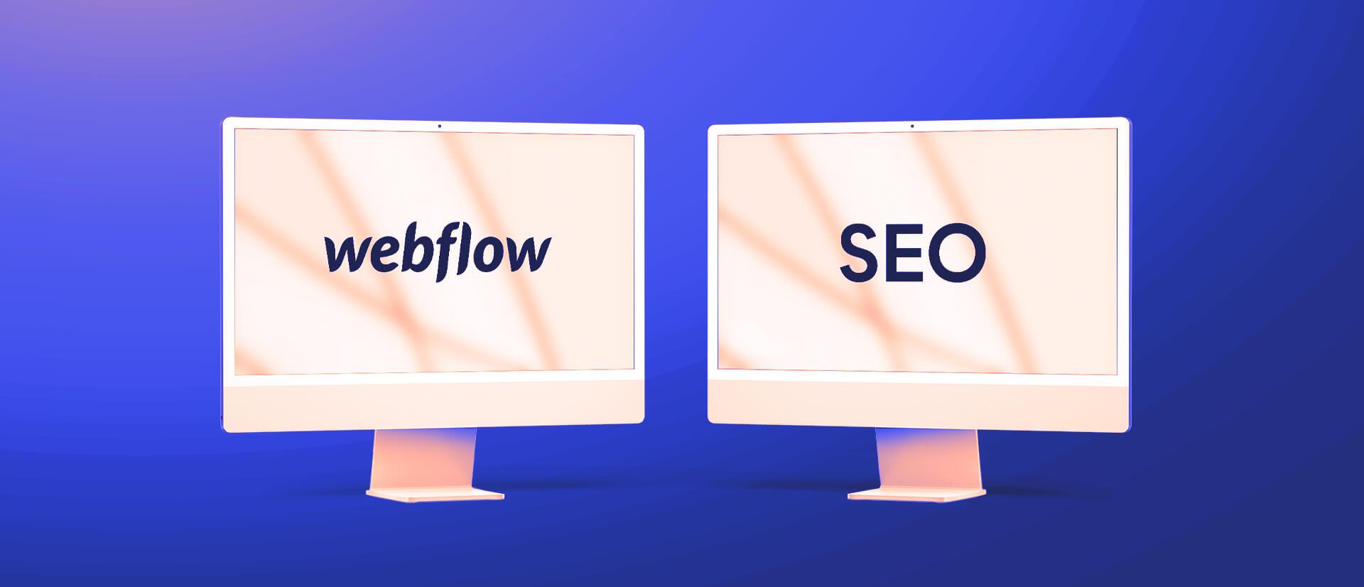 Zwei Desktop Bildschirme mit der Aufschrift: Webflow + SEO.