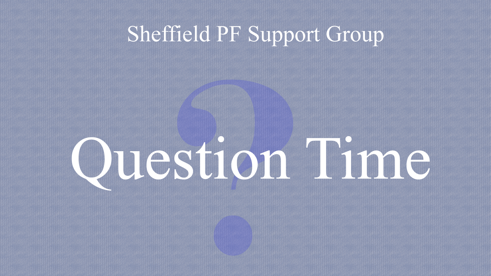 Sheffield PF Support Group Question Time with question mark.