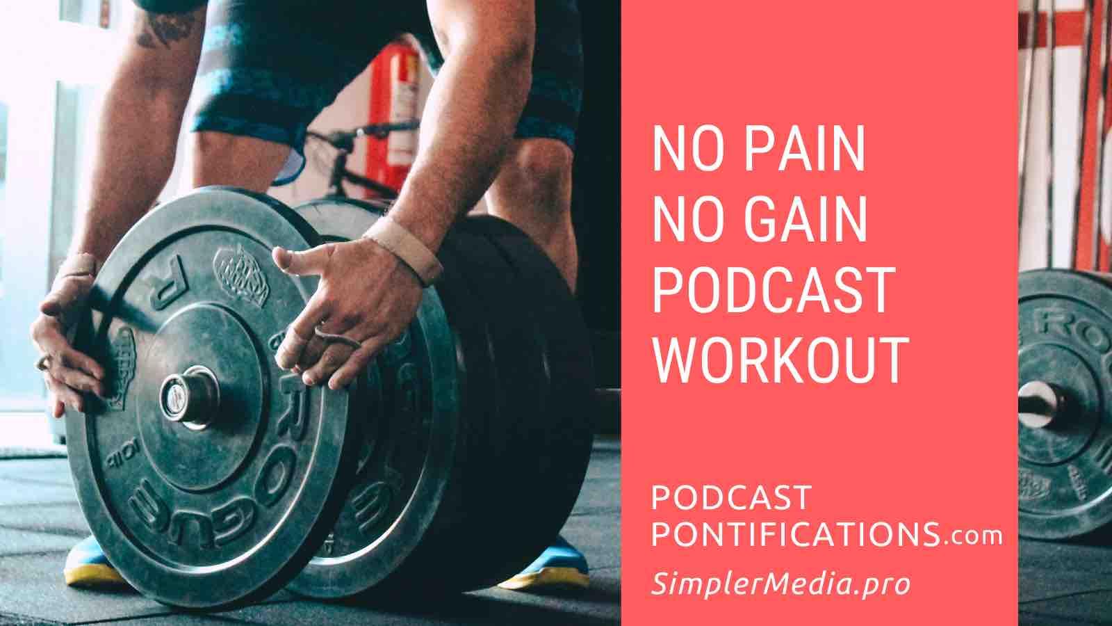 No Pain No Gain Podcast Workout
