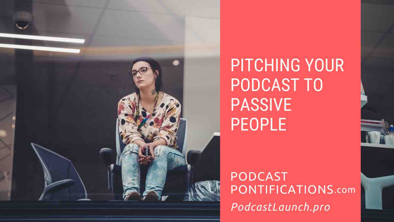Pitching Your Podcast To Passive People