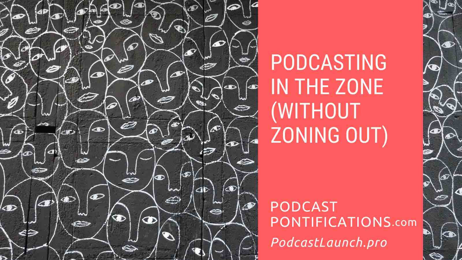 Podcasting In The Zone (Without Zoning Out)