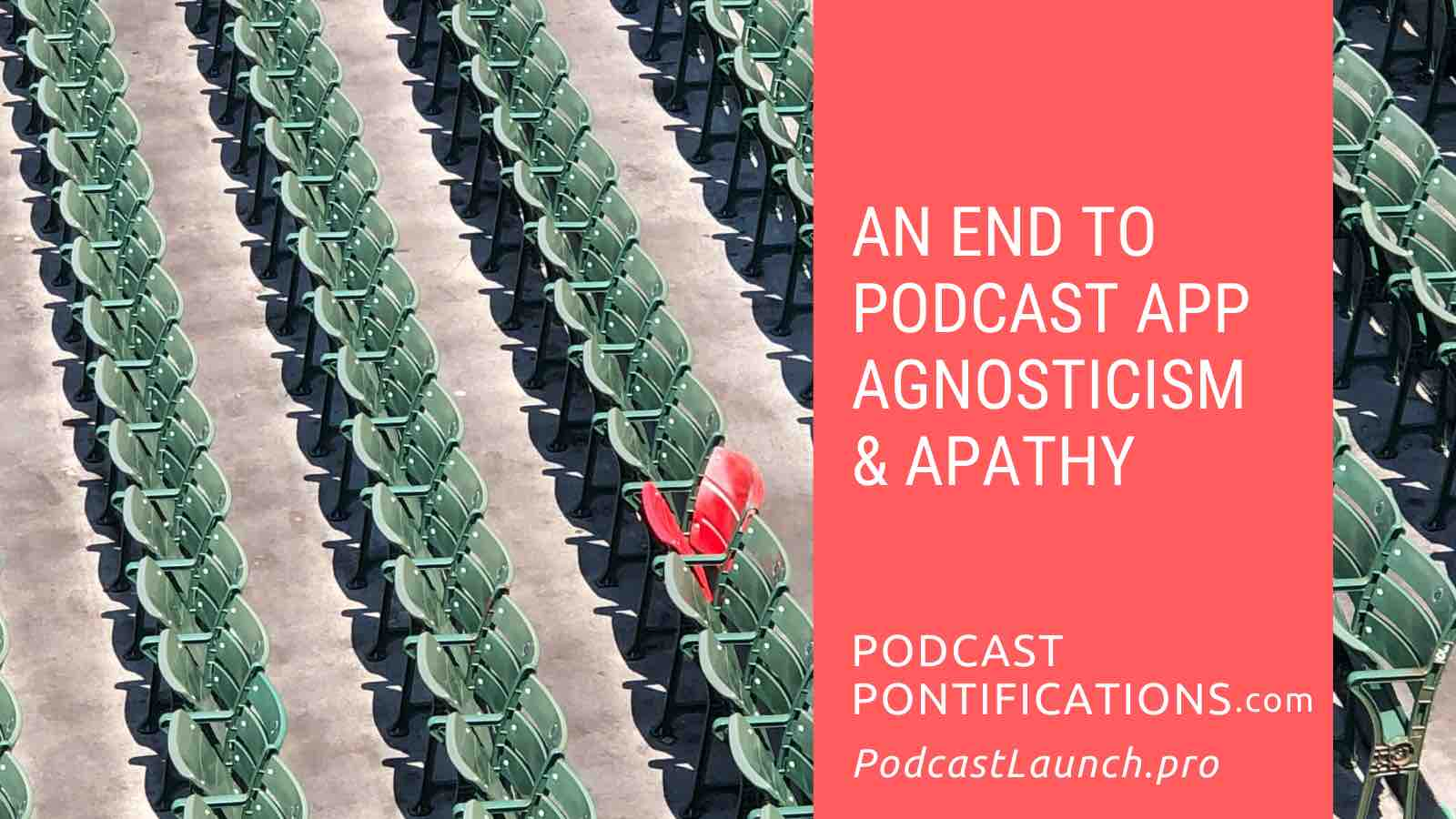 An End To Podcast App Agnosticism & Apathy