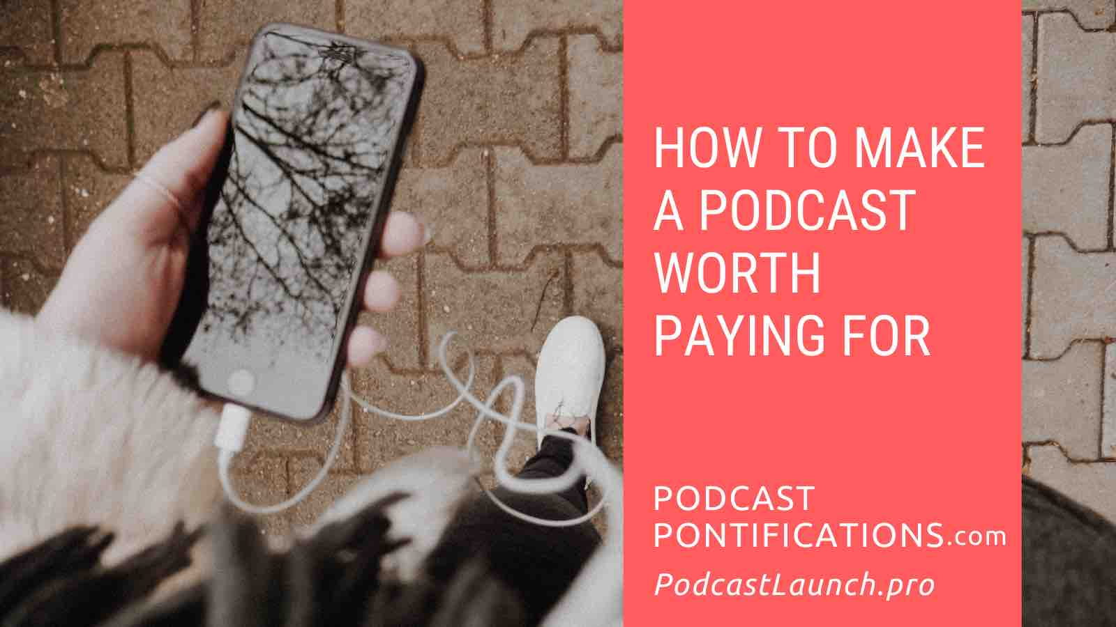 How To Make A Podcast Worth Paying For