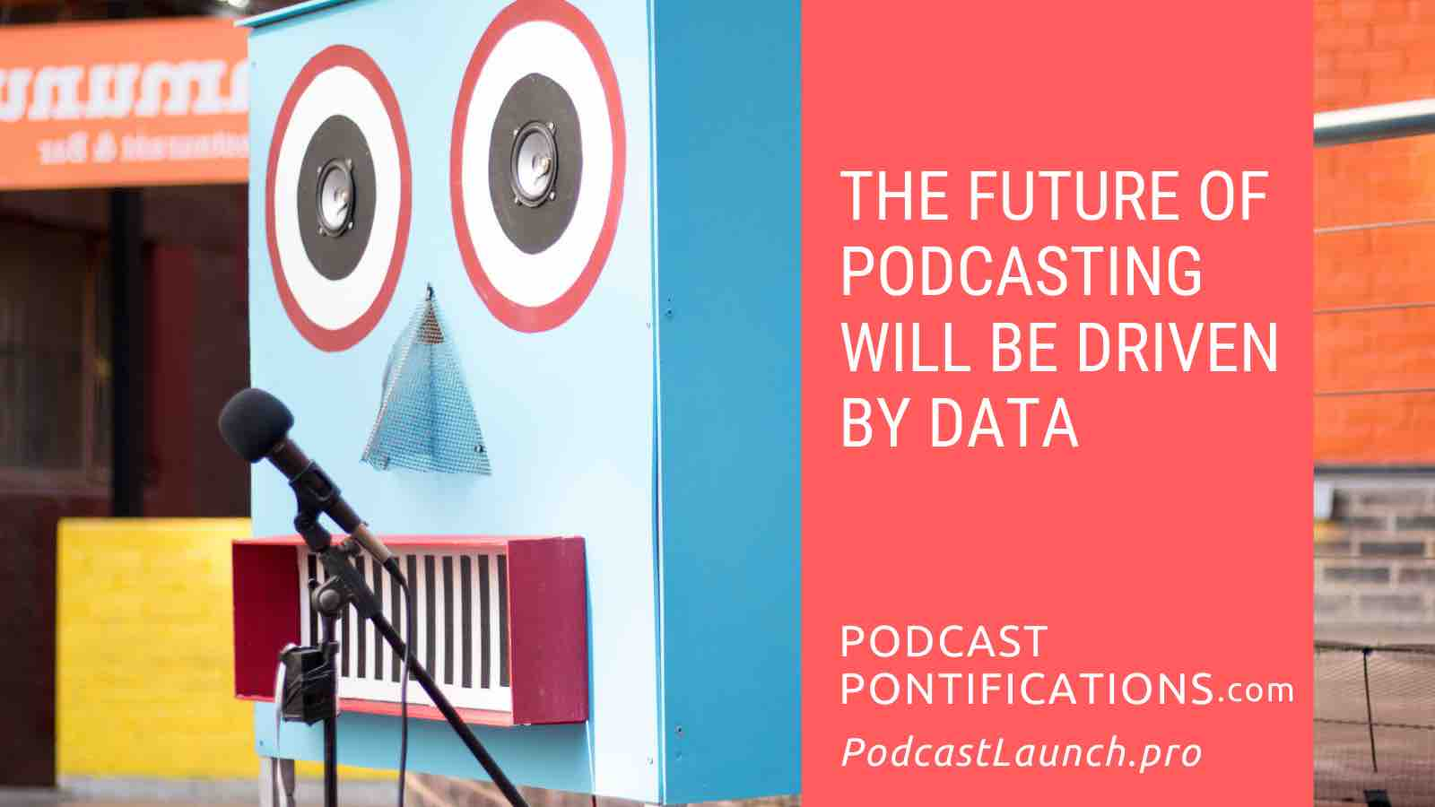 The Future of Podcasting Will Be Driven By Data