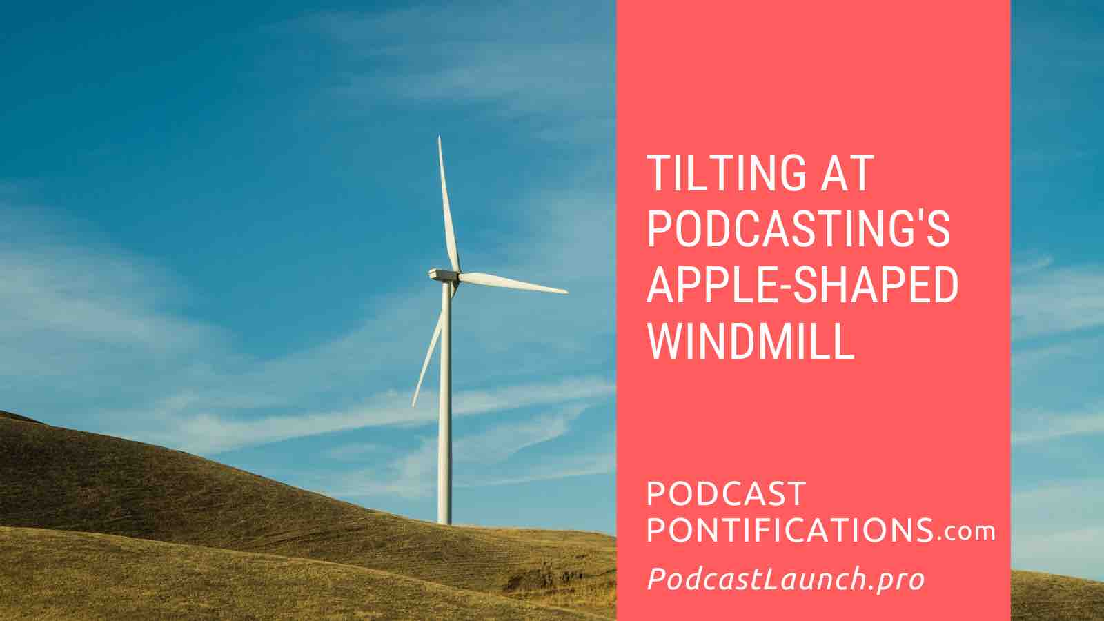 Tilting At Podcasting's Apple-Shaped Windmill