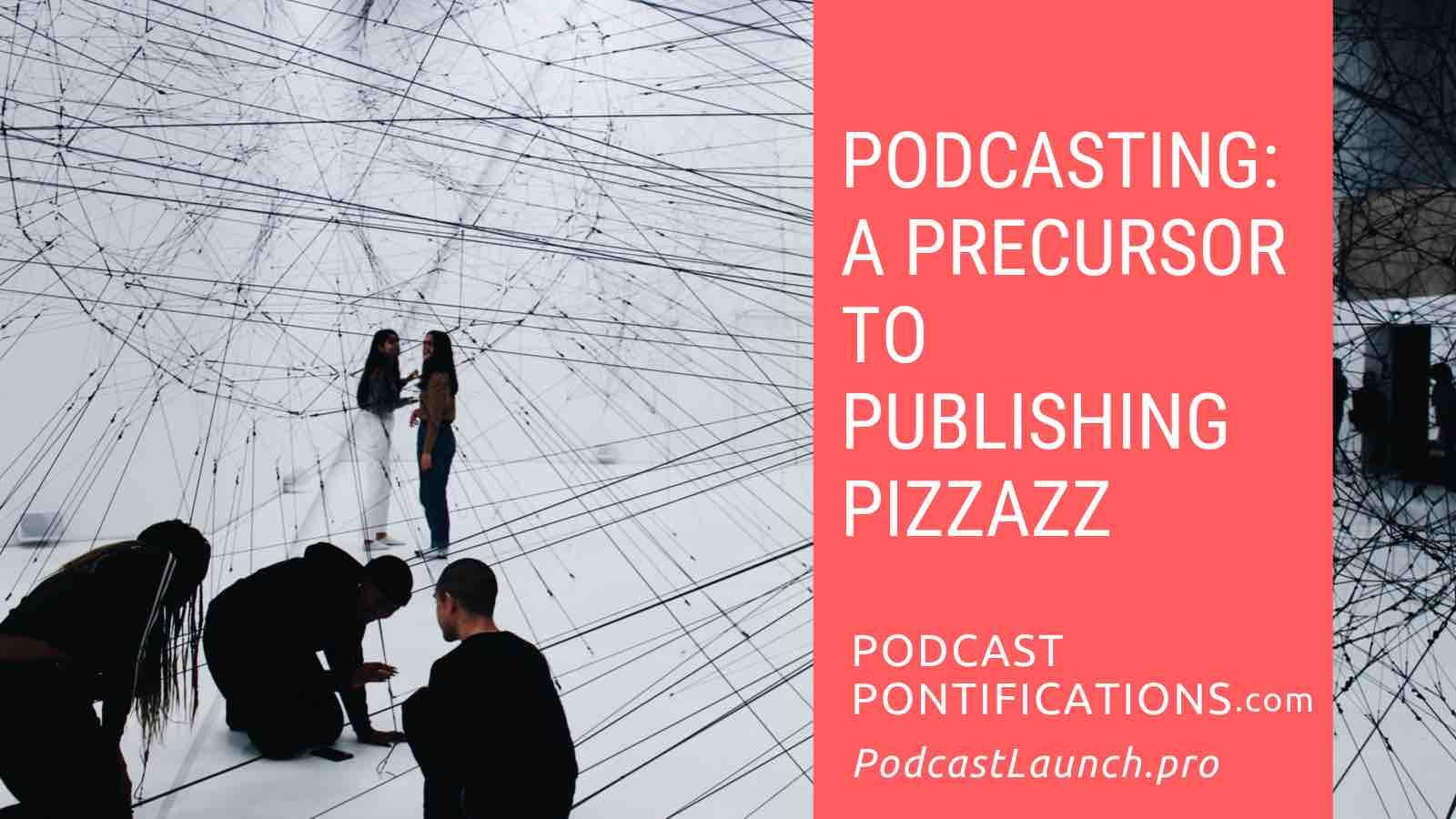 Podcasting: Precursor To Publishing Pizzazz