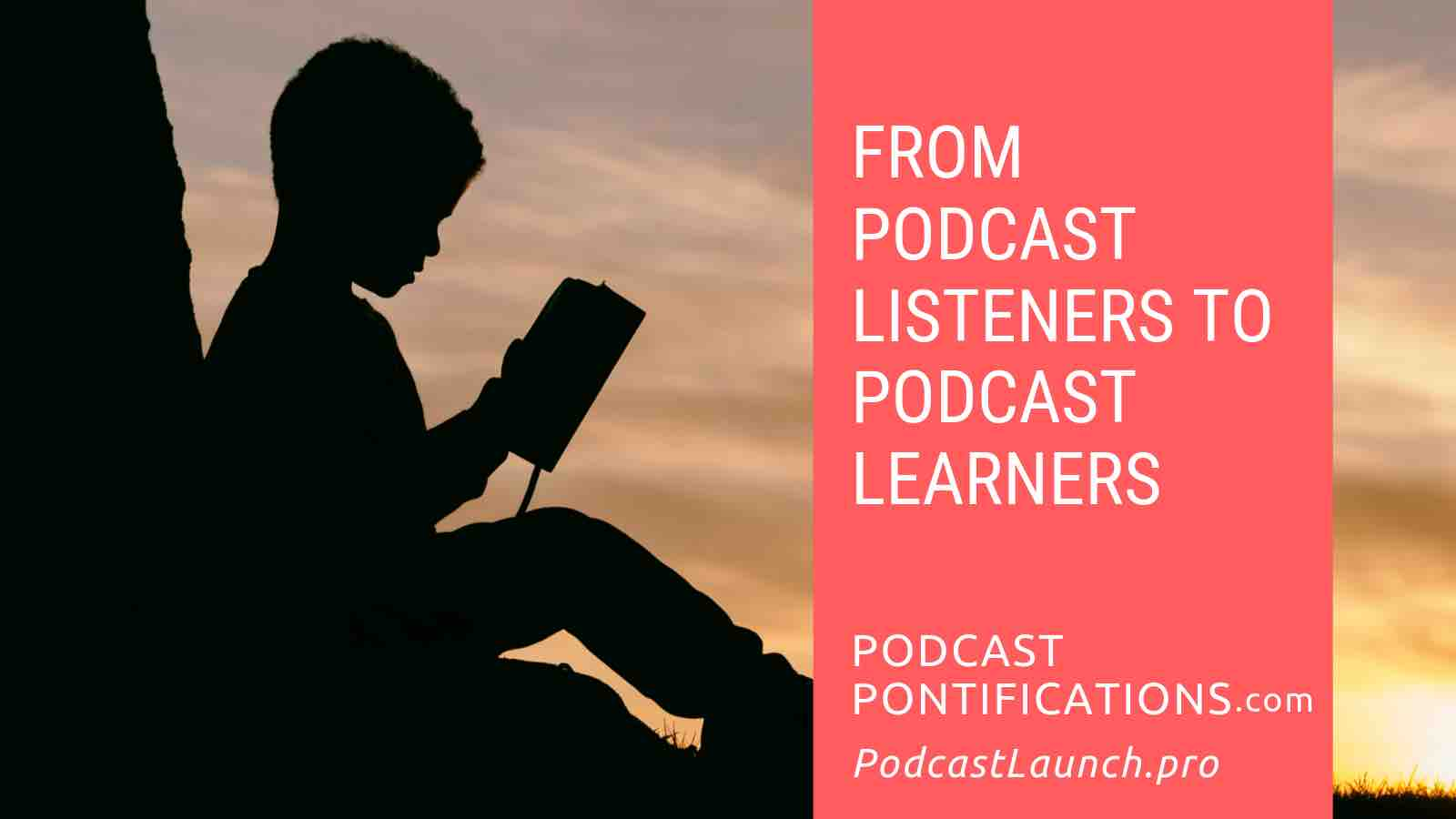 From Podcast Listeners to Podcast Learners