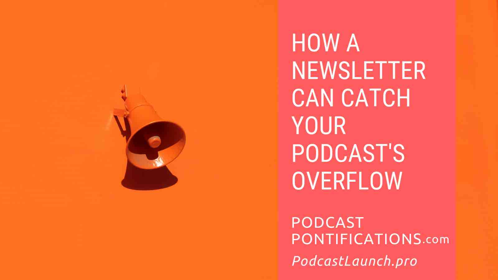 How A Newsletter Can Catch Your Podcast's Overflow