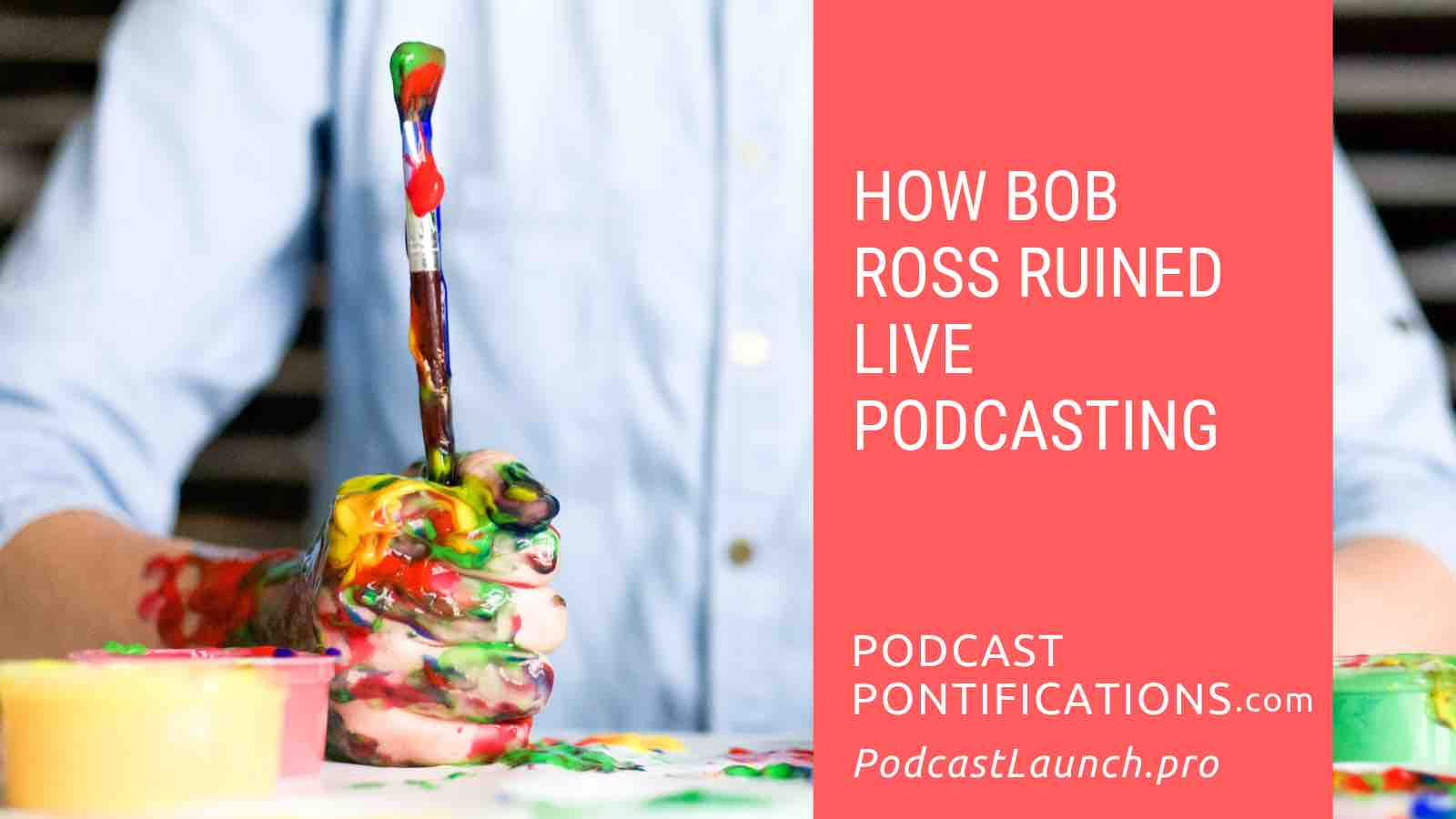 How Bob Ross Ruined Live Podcasting
