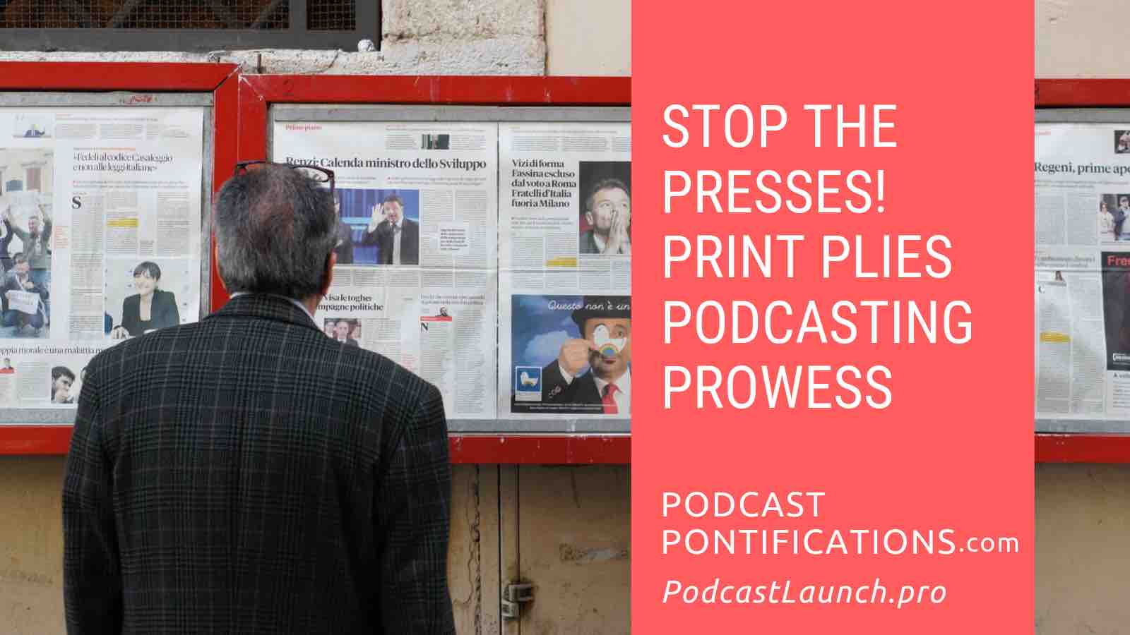 Stop The Presses! Print Plies Podcasting Prowess
