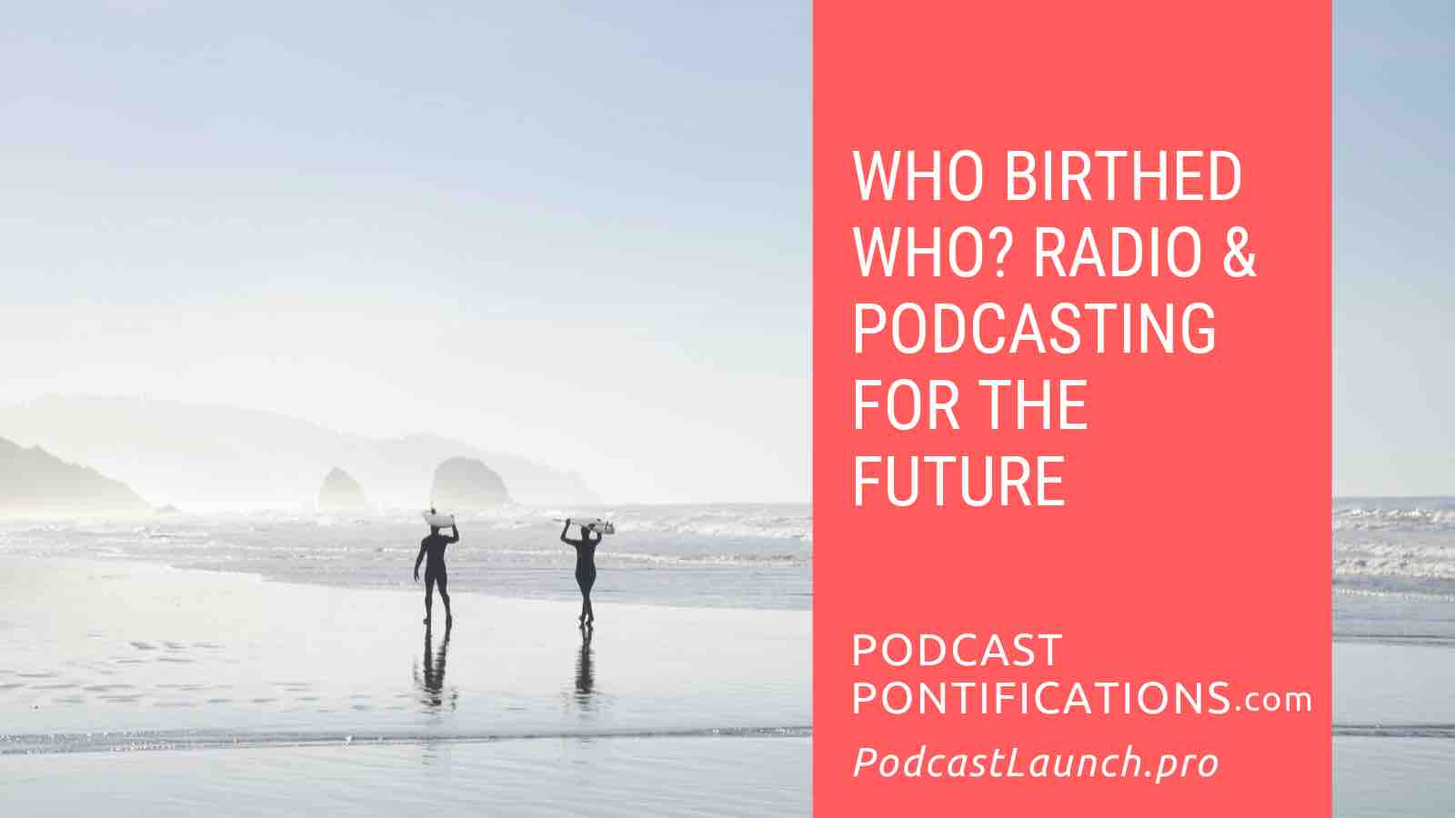 Who Birthed Whom? Radio & Podcasting For The Future