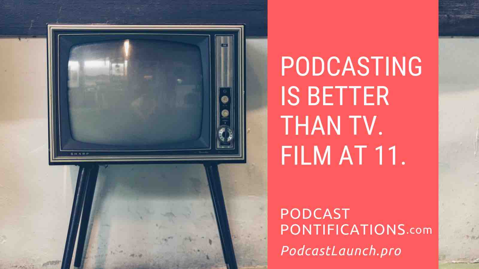 Podcasting is Better Than TV. Film At 11.