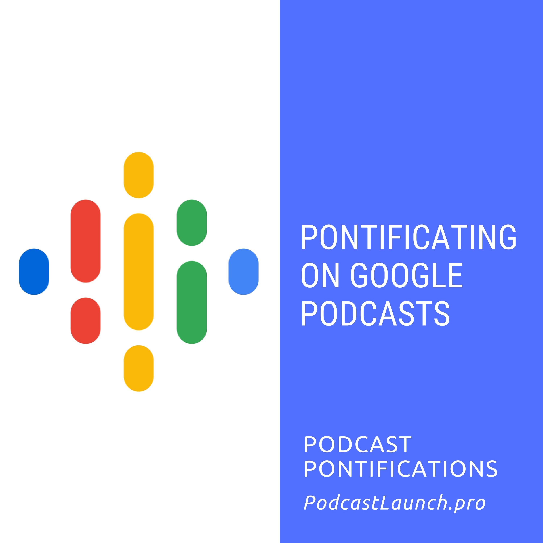 Pontificating on Google Podcasts