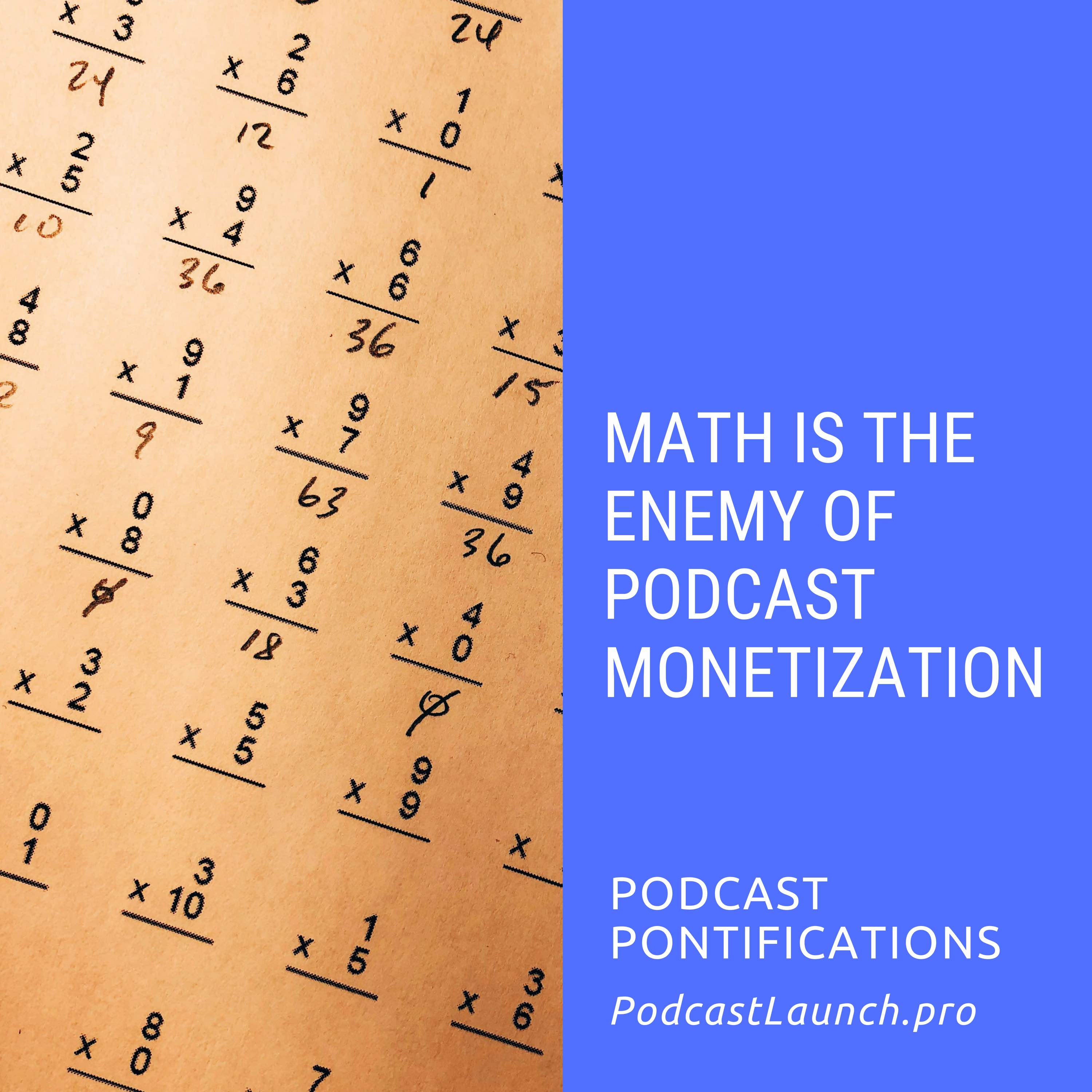 Math Is The Enemy Of Podcast Monetization