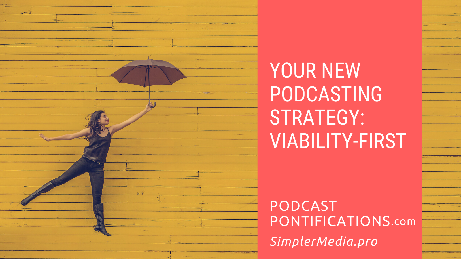 Your New Podcasting Strategy: Viability-First