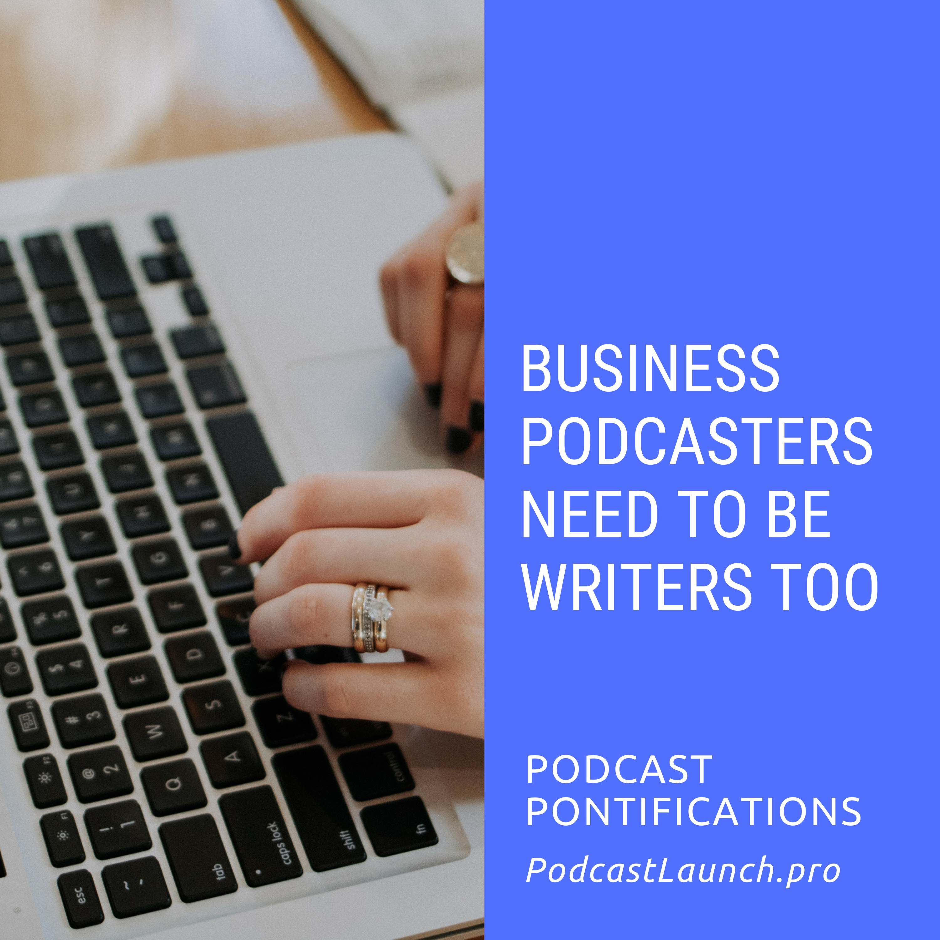 Business Podcasters Need To Be Writers Too