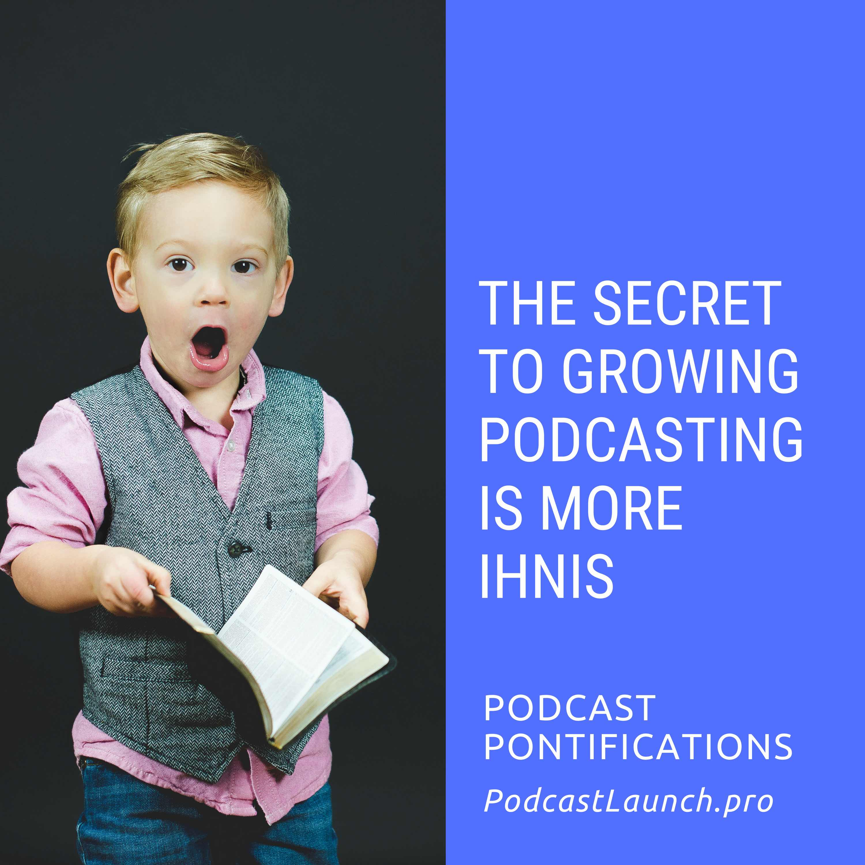 The Secret To Growing Podcasting Is More IHNIs