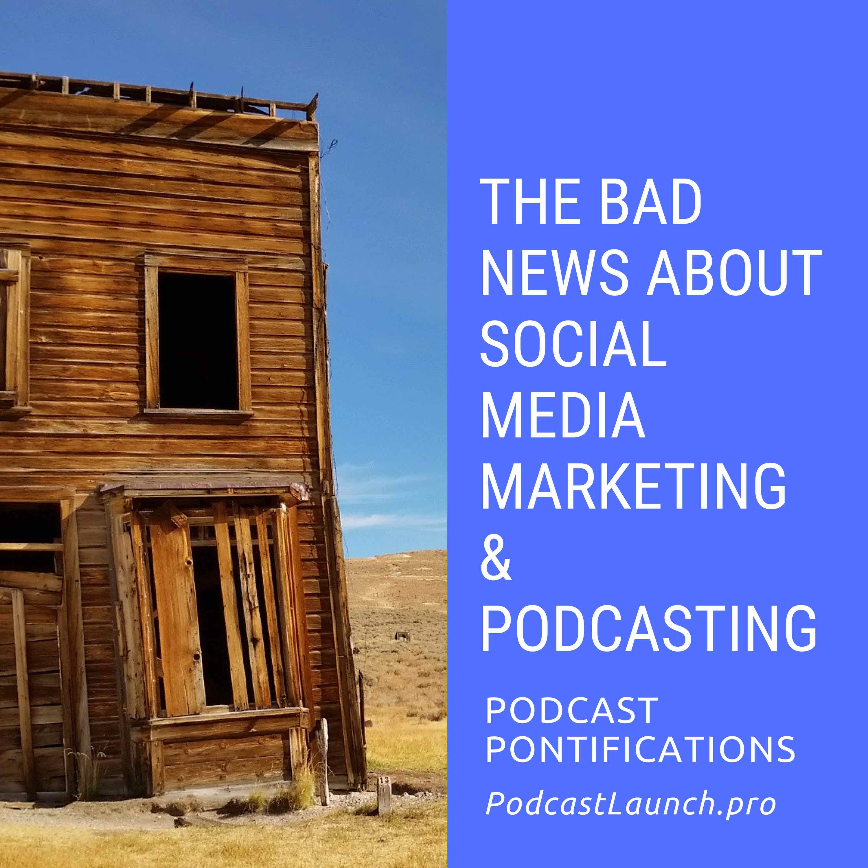 The Bad News About Social Media Marketing & Podcasting