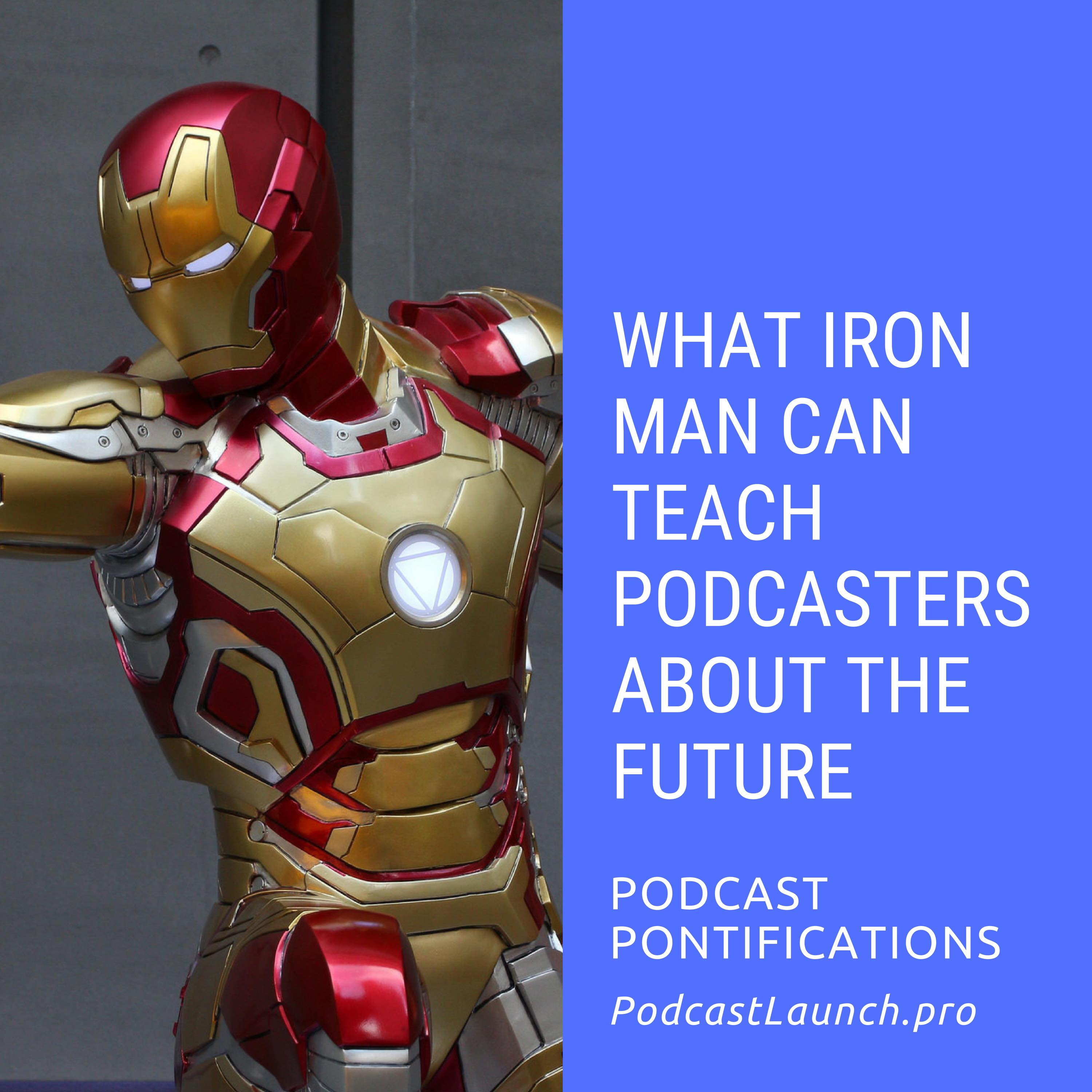 What Iron Man Can Teach Podcasters About The Future