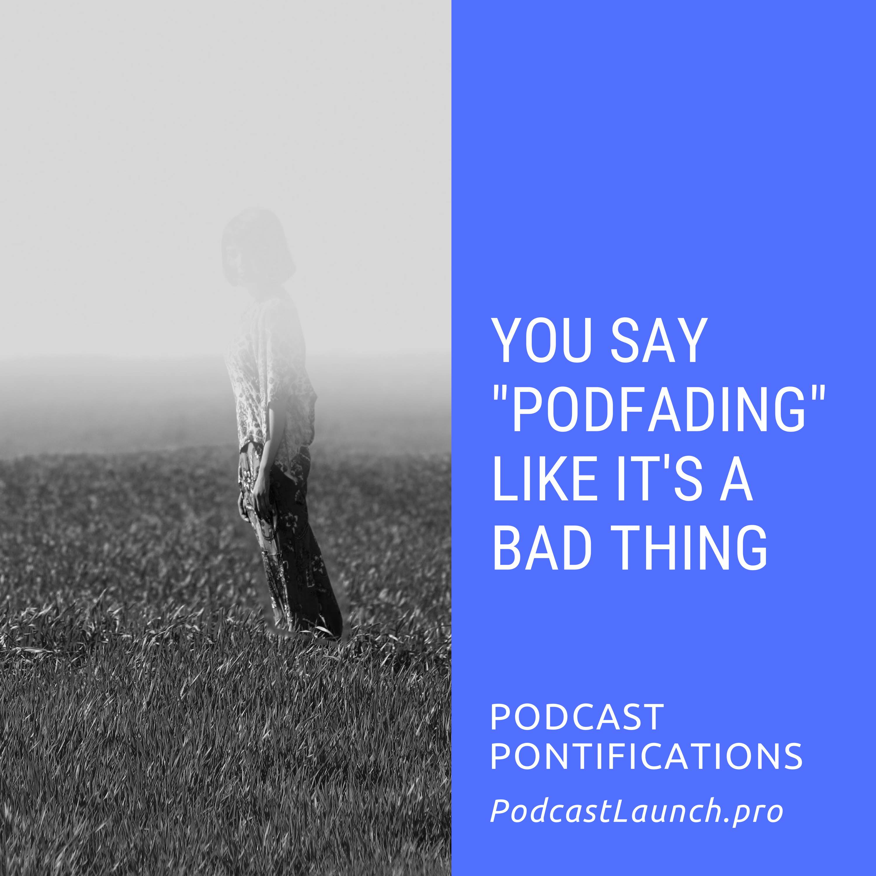 You Say Podfading Like It's A Bad Thing