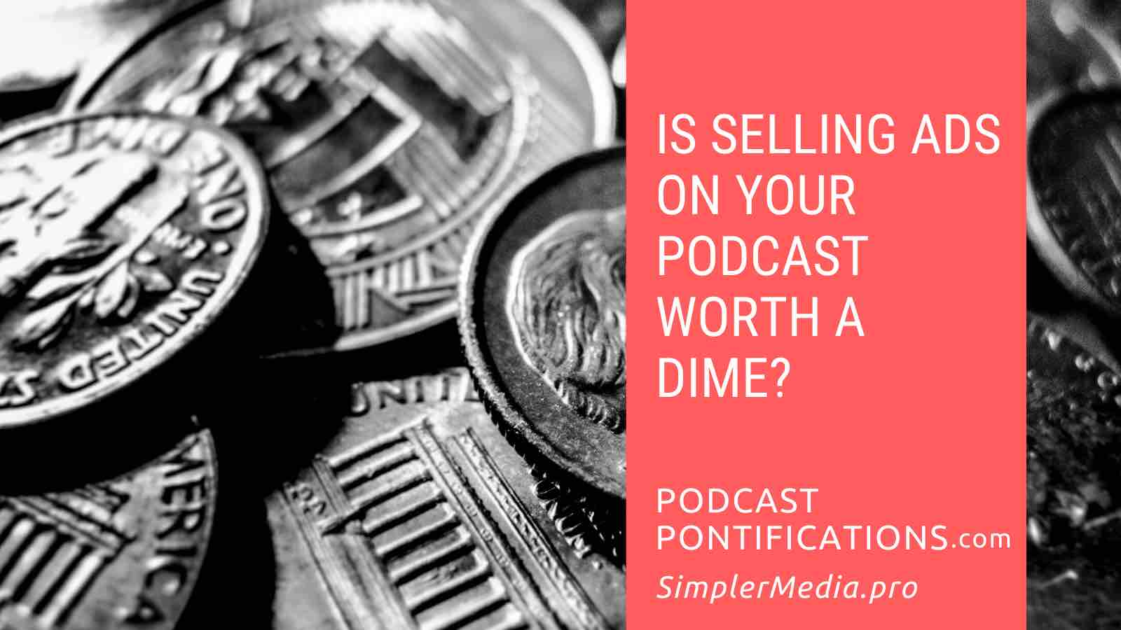 Is Selling Ads On Your Podcast Worth A Dime?