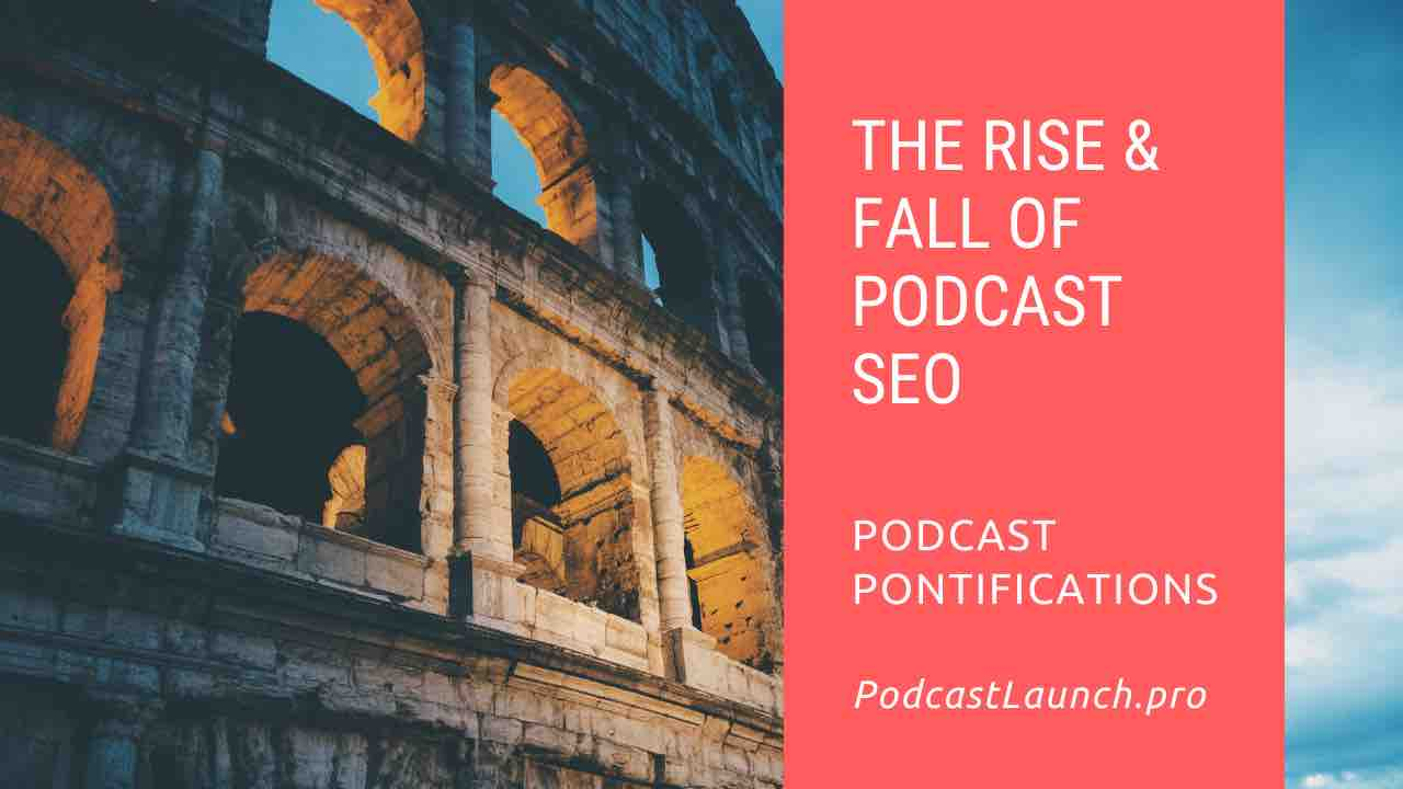 The Rise And Fall of Podcast SEO