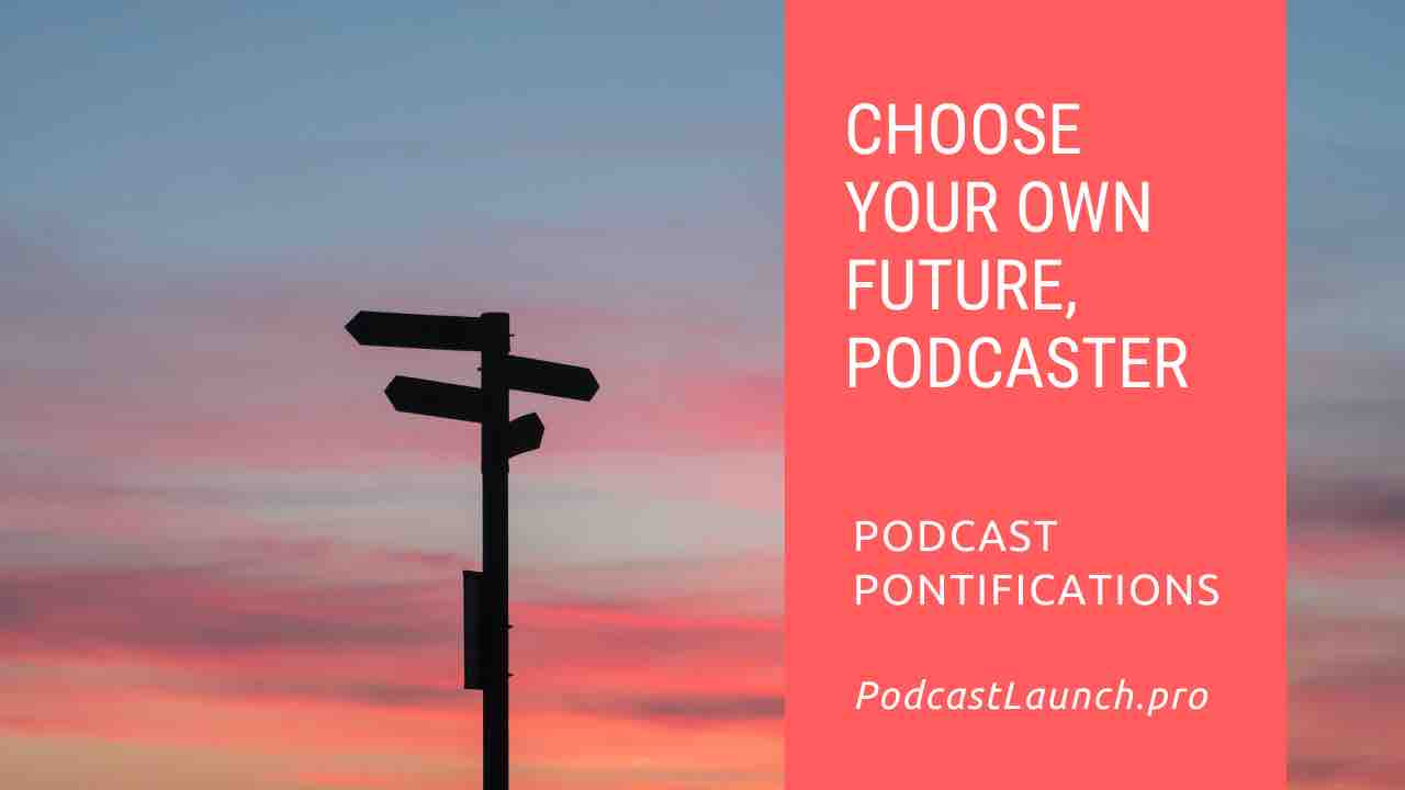 Choose Your Own Future, Podcaster!