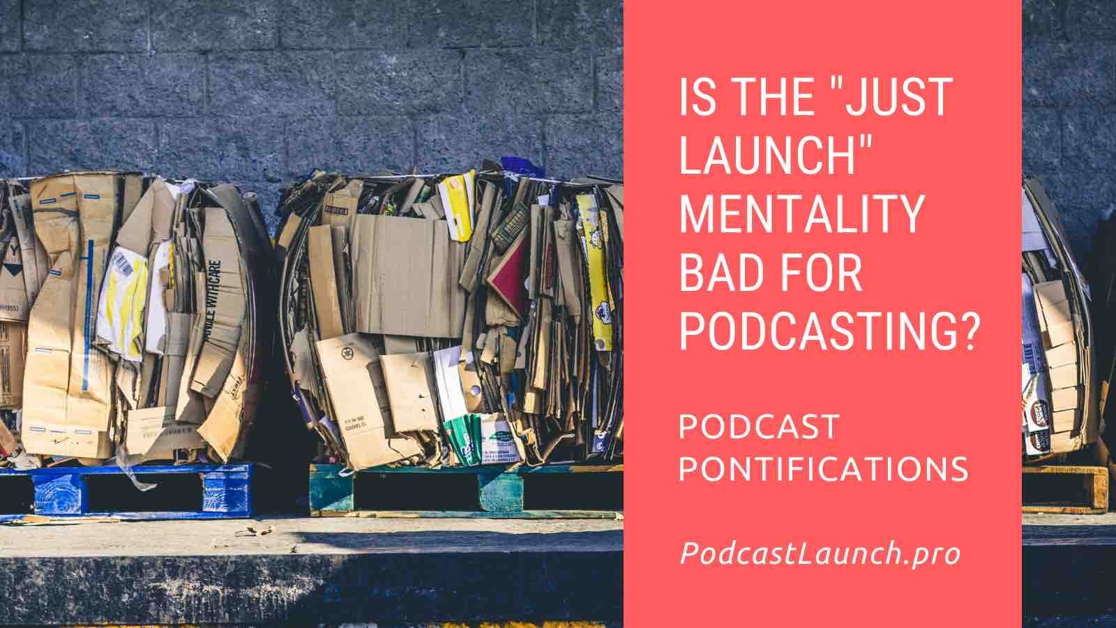 "Is The ""Just Launch"" Mentality Bad For Podcasting?"