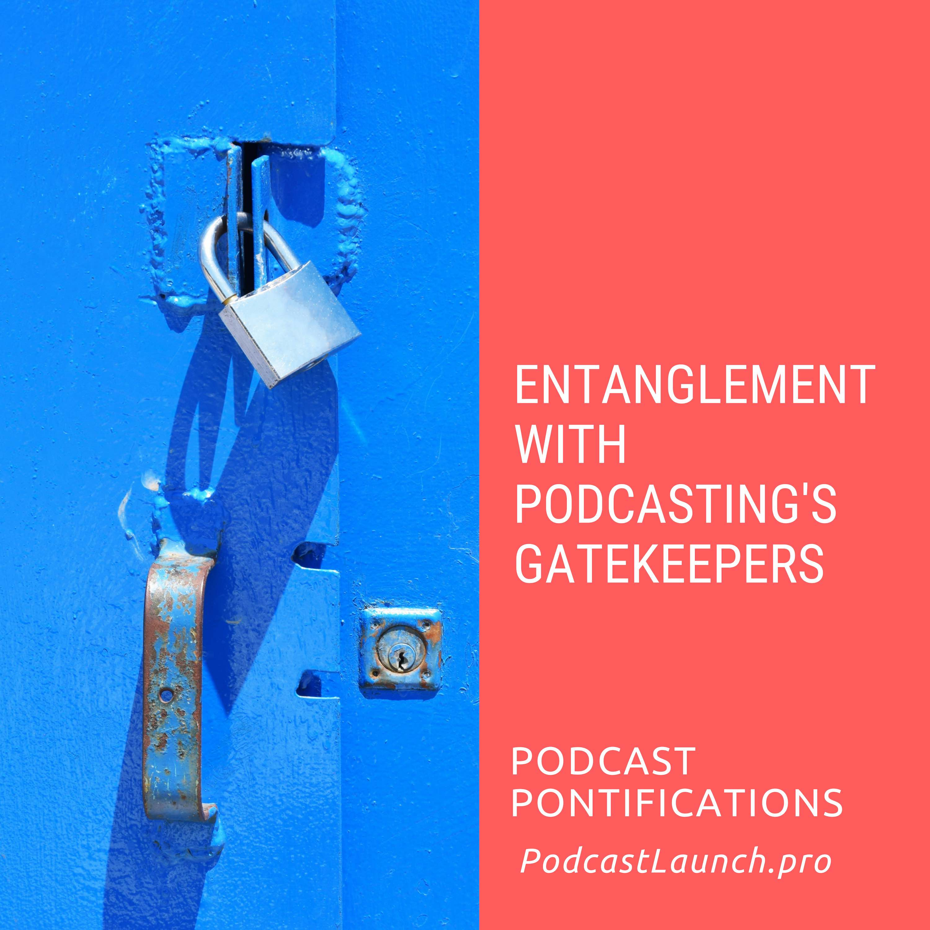Entanglement with Podcasting's Gatekeepers