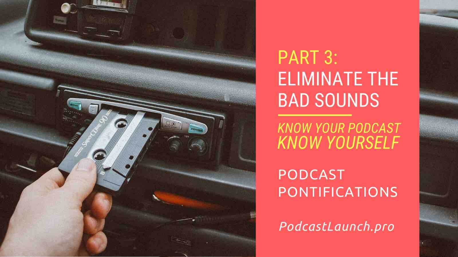 Eliminate The Bad Sounds From Your Podcast