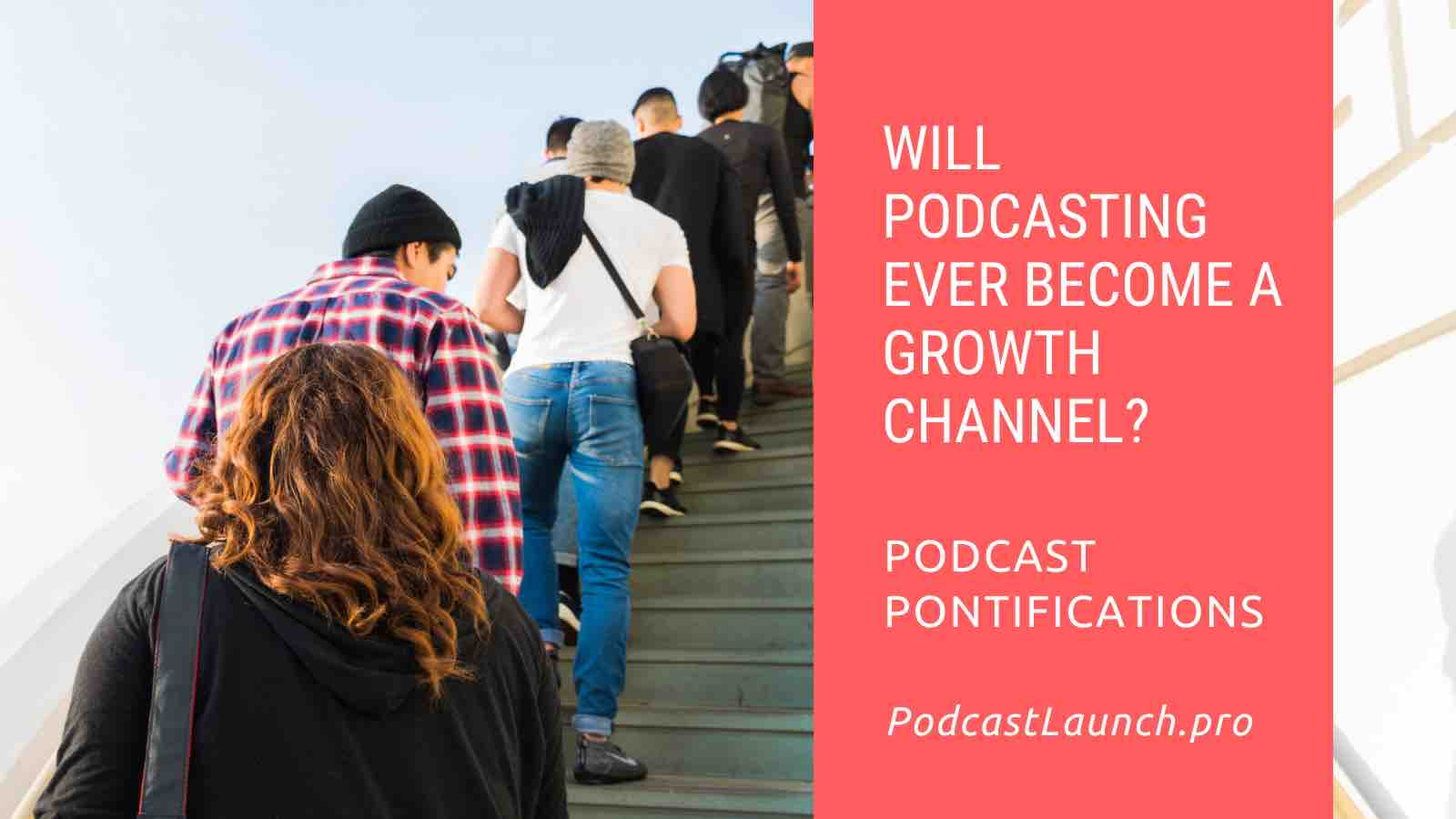 Will Podcasting Ever Become A Growth Channel?