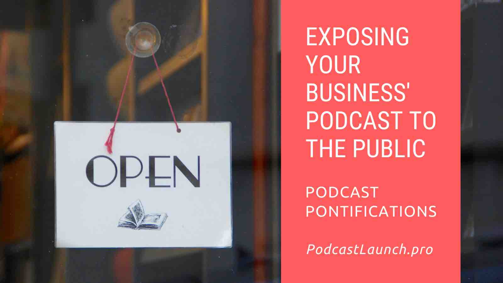 Exposing Your Business' Podcast To The Public