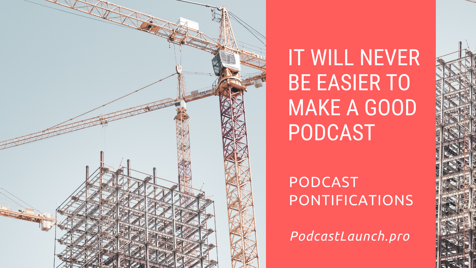 It Will Never Be Easier To Make A Good Podcast