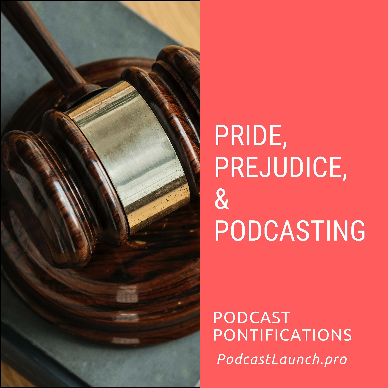 Pride, Prejudice, & Podcasting