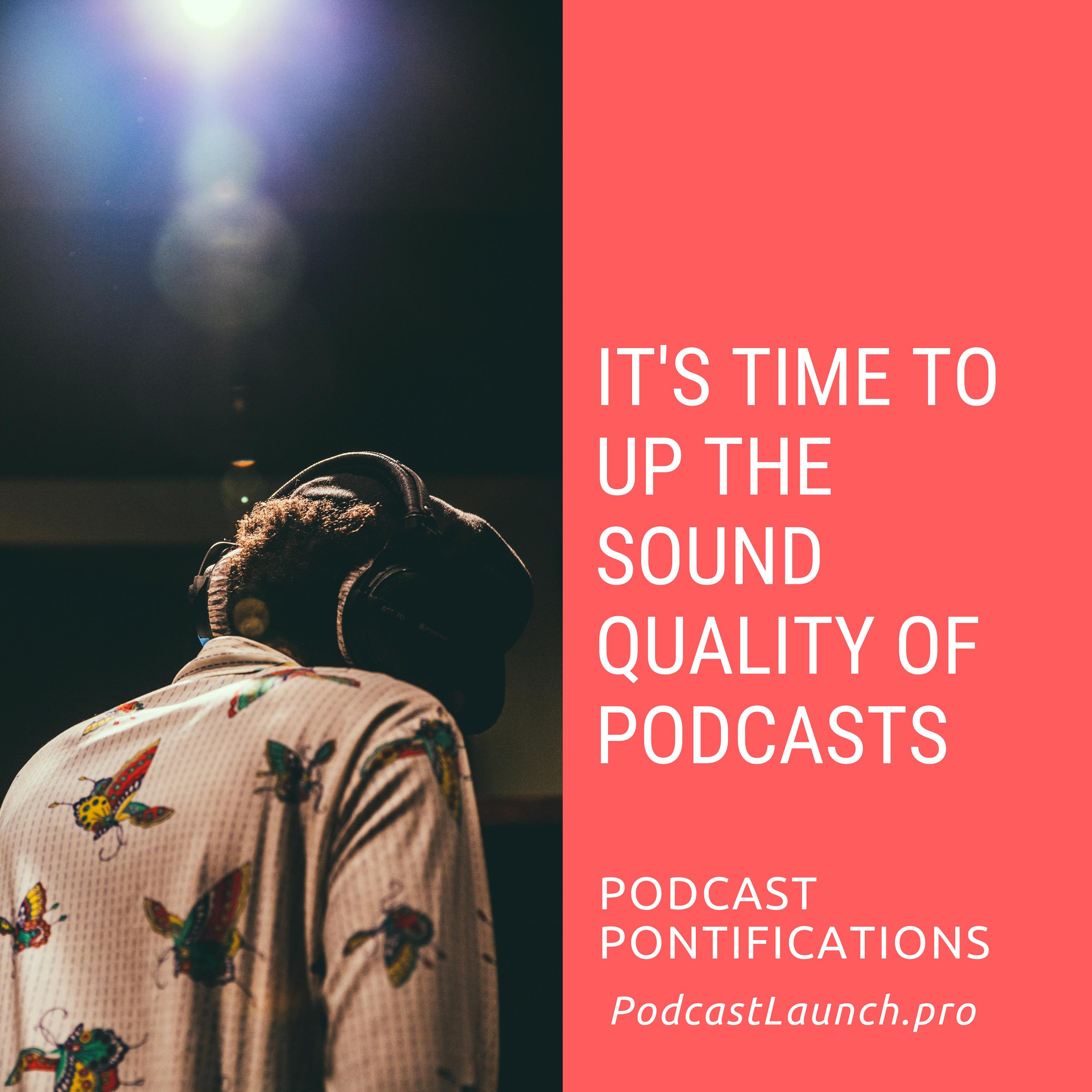 Upping The Sound Quality Of Podcasts