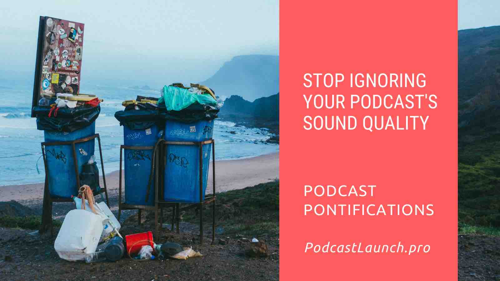 Stop Ignoring Your Podcast's Sound Quality