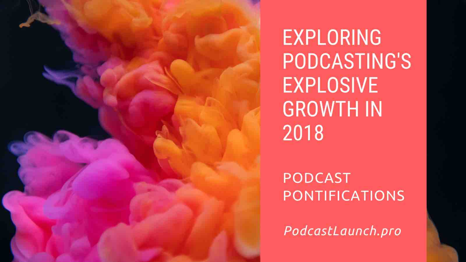 Exploring Podcasting's Explosive Growth In 2018