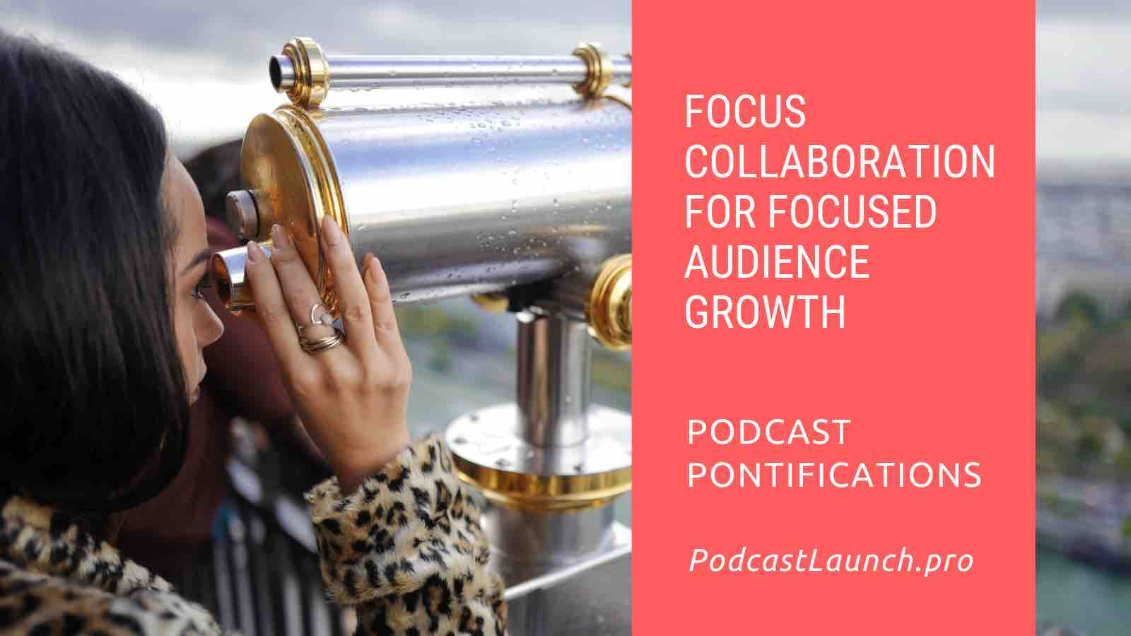 Focus Collaboration For Focused Audience Growth For Your Podcast