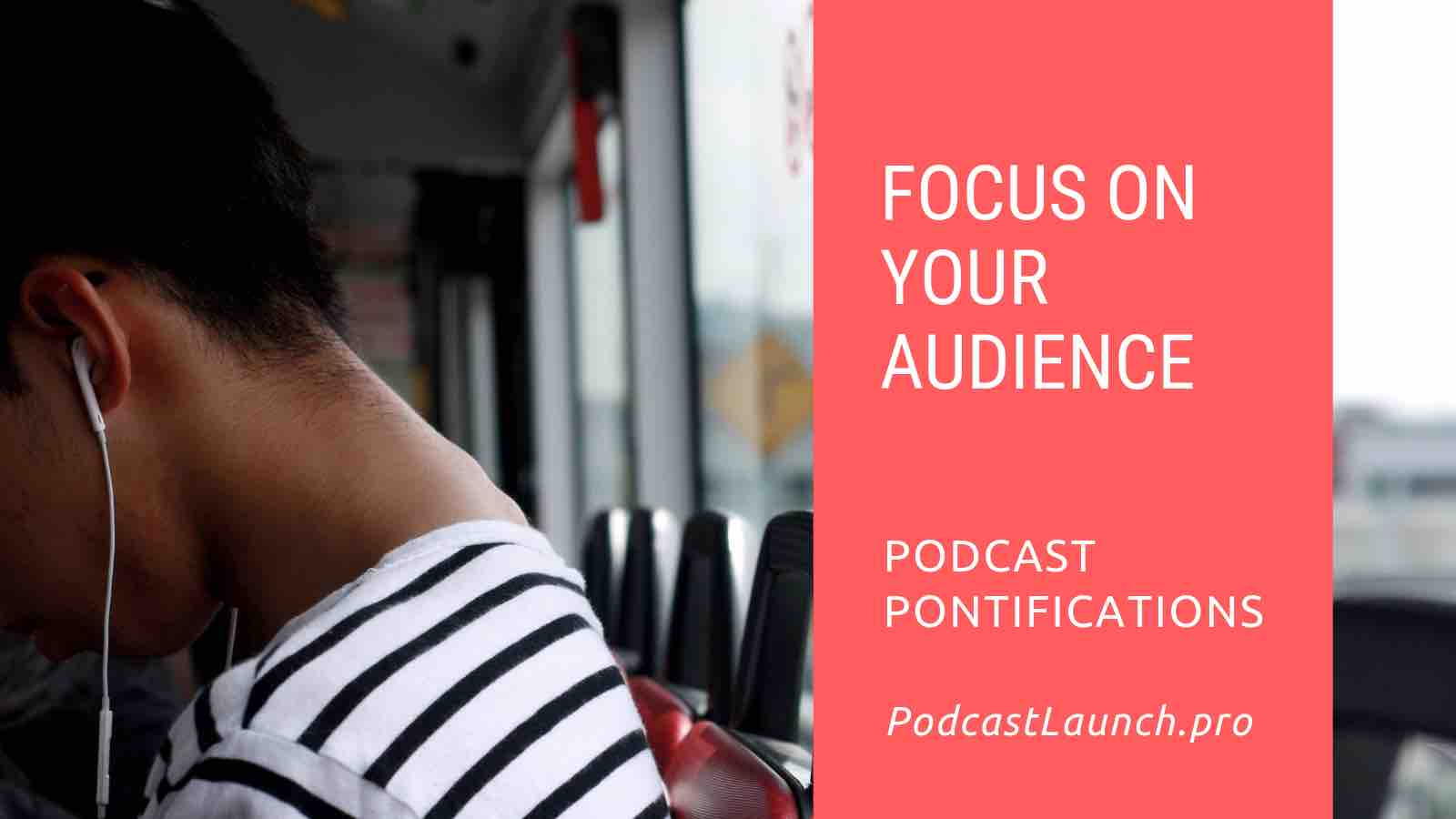 Focus On Your Podcast's Audience