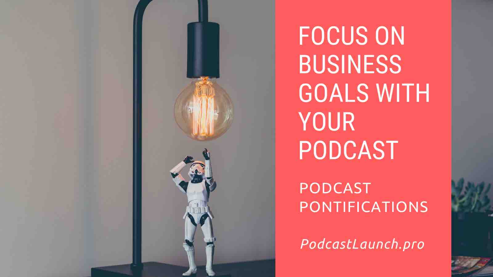 Focus On Business Goals With Your Podcast