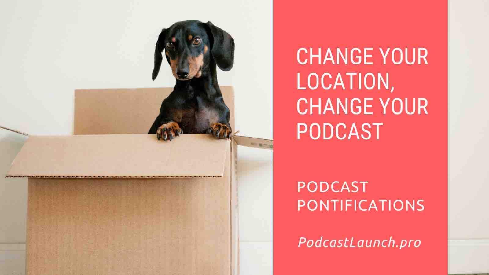 Change Your Location, Change Your Podcast