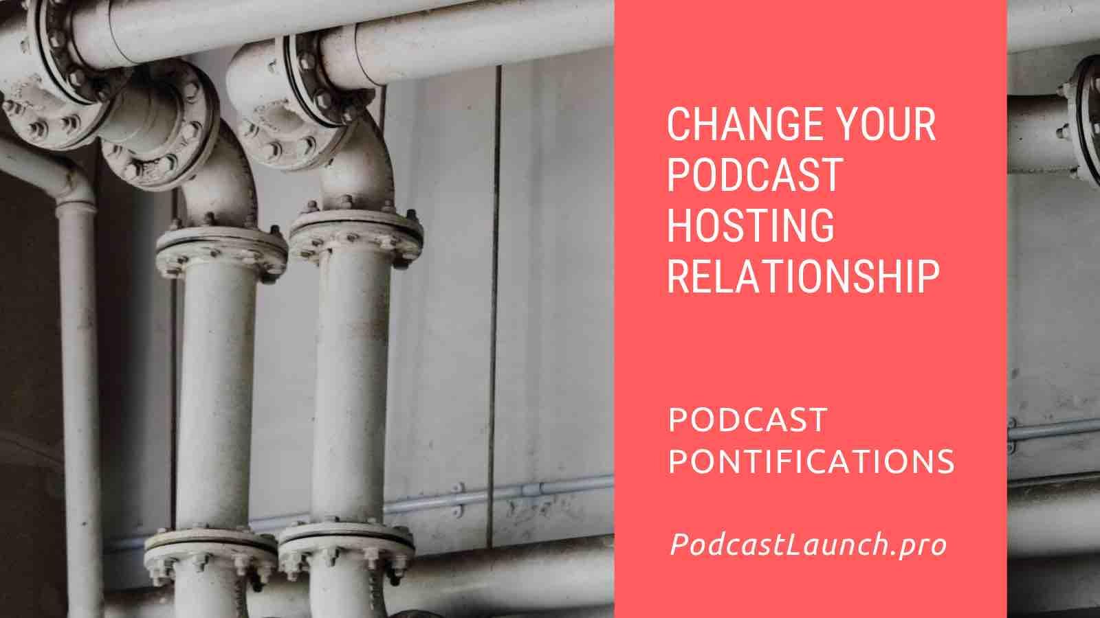 Change Your Podcast Hosting Relationship