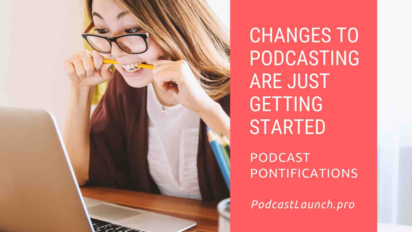 Changes To Podcasting Are Just Getting Started