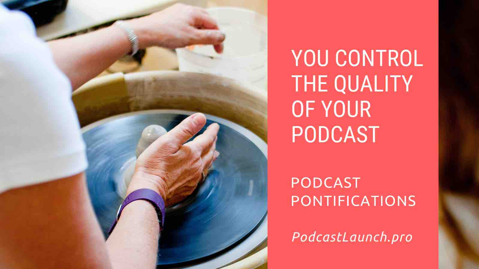 You Control The Quality Of Your Podcast