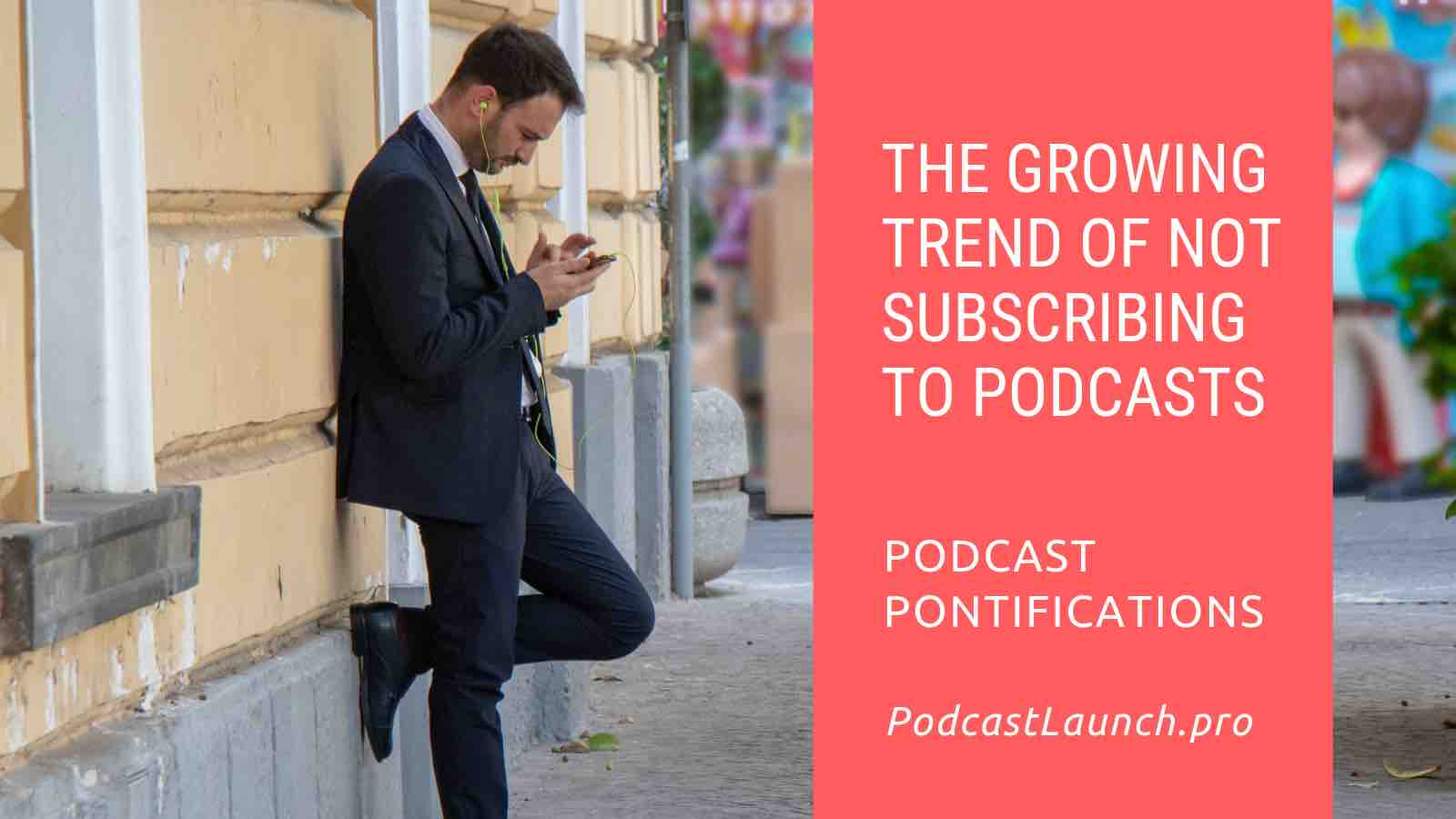 The Growing Trend Of Not Subscribing To Podcasts