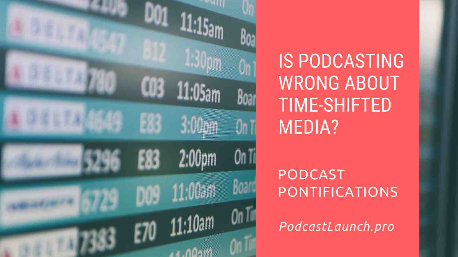 Is Podcasting Wrong About Time-Shifted Media?